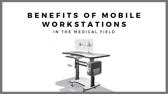 4 Benefits of Mobile Workstations in The Medical Field