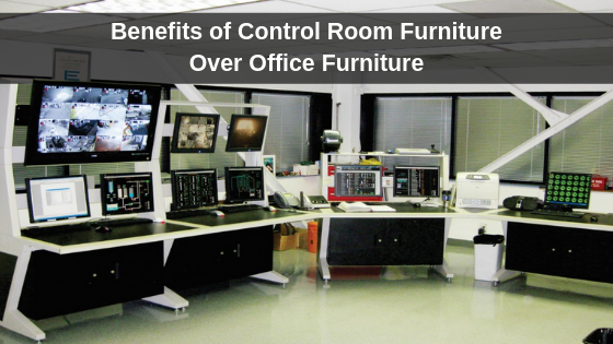 benefits of control room furniture over office furniture